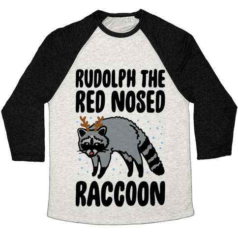 Rudolph The Red Nosed Raccoon Parody Baseball Tee