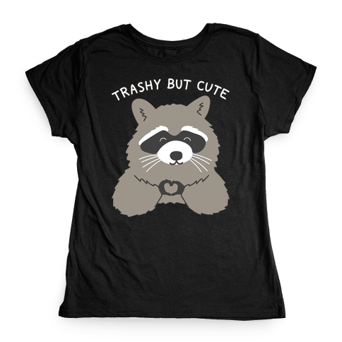 Trashy But Cute Womens T-Shirt