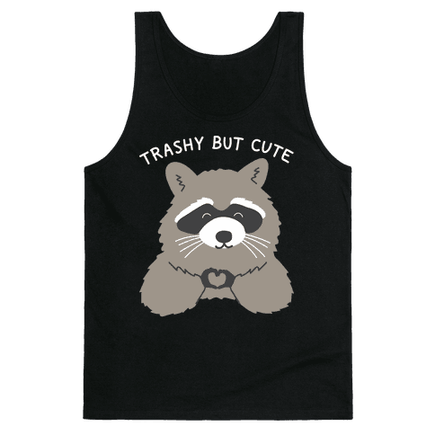 Trashy But Cute Tank Top