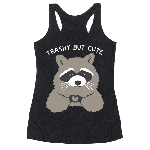 Trashy But Cute Racerback Tank Top