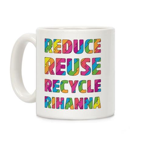 Reduce Reuse Recycle Rihanna Coffee Mug