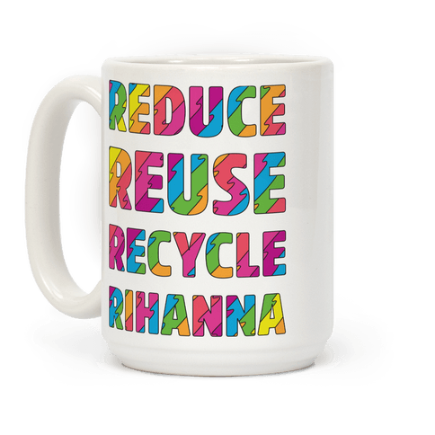 Reduce Reuse Recycle Rihanna Coffee Mug