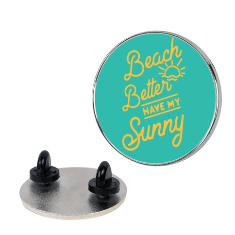 Beach Better Have My Sunny pin
