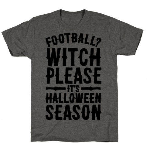 Witch Please It's Halloween Season T-Shirt
