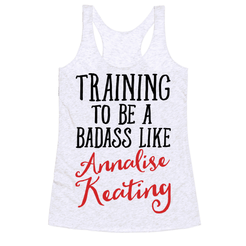 Training To Be A Badass Like Annalise Keating  Racerback Tank Top
