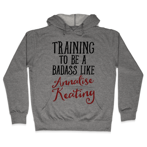 Training To Be A Badass Like Annalise Keating  Hooded Sweatshirt