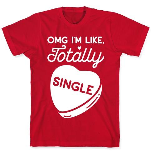 Omg I'm Like Totally Single T-Shirt