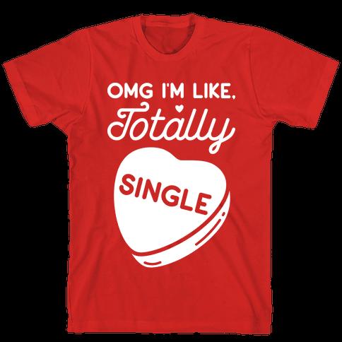 Omg I'm Like Totally Single Mens T-Shirt
