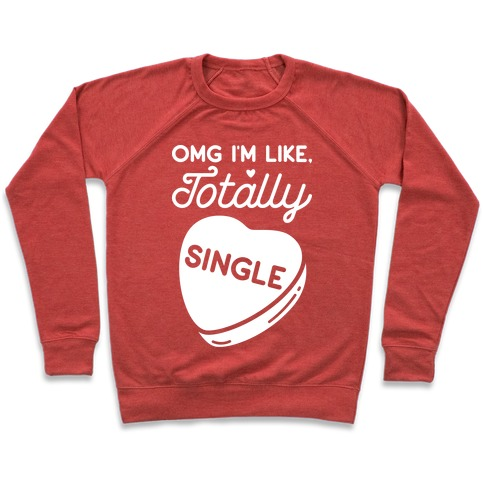 Omg I'm Like Totally Single Pullover