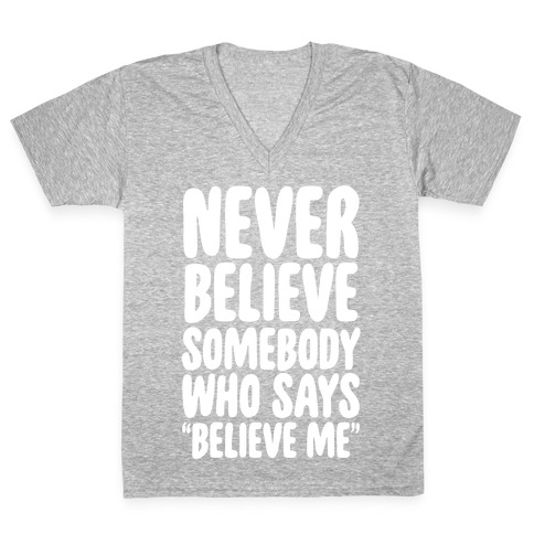 "Never Believe Somebody Who Says ""Believe Me"" V-Neck Tee Shirt"