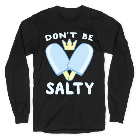 Don't Be Salty - Kingdom Hearts Long Sleeve T-Shirt