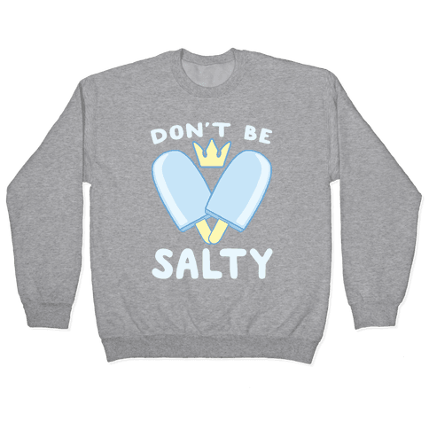 Don't Be Salty - Kingdom Hearts Pullover