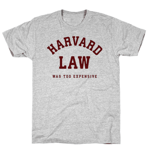 Harvard Law Was Too Expensive Mens/Unisex T-Shirt