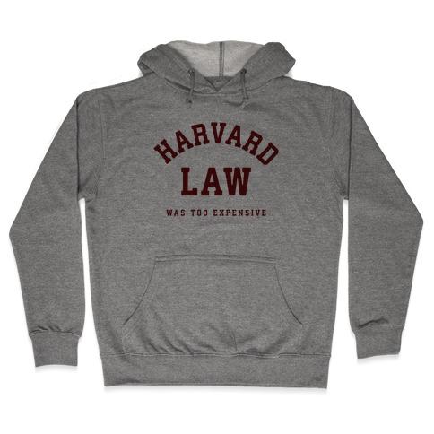 Harvard Law Was Too Expensive Hooded Sweatshirt