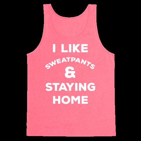 I Like Sweatpants and Staying Home Tank Top