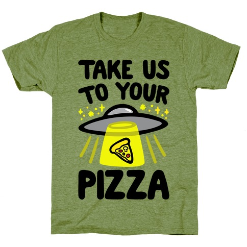 Take Us To Your Pizza T-Shirt