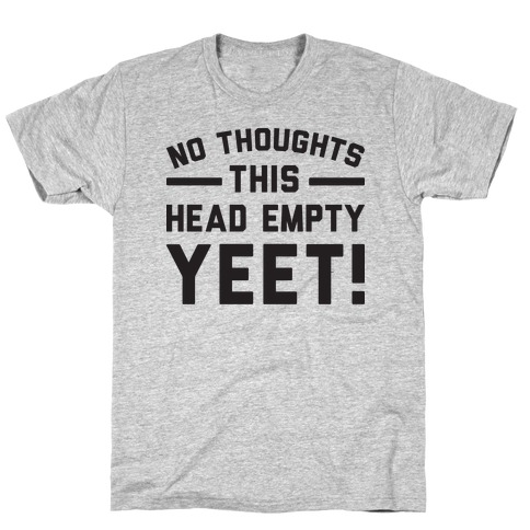 No Thoughts Head Empty YEET! T-Shirt