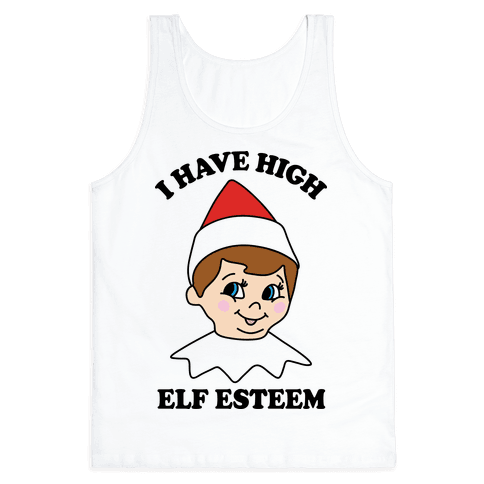 I Have High Elf Esteem Tank Top