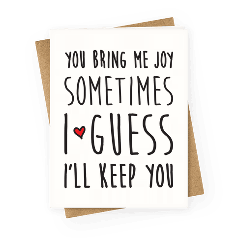You Bring Me Joy Sometimes I Guess I'll Keep You Greeting Card