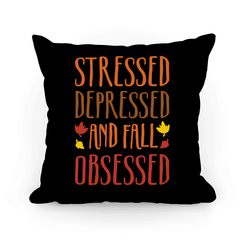 Stressed Depressed and Fall Obsessed Pillow