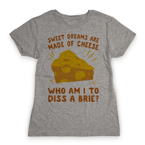 Sweet Dreams Are Made Of Cheese Womens T-Shirt