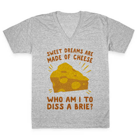 Sweet Dreams Are Made Of Cheese V-Neck Tee Shirt