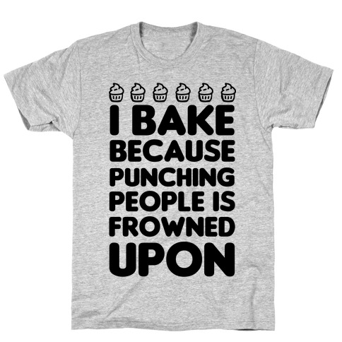 I Bake Because Punching People Is Frowned Upon Mens T-Shirt