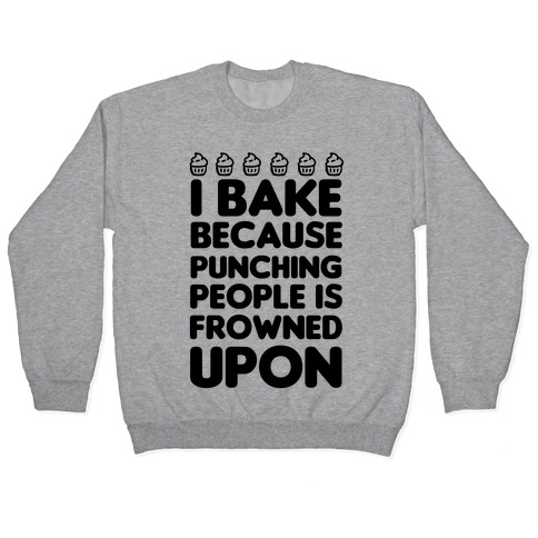 I Bake Because Punching People Is Frowned Upon Pullover