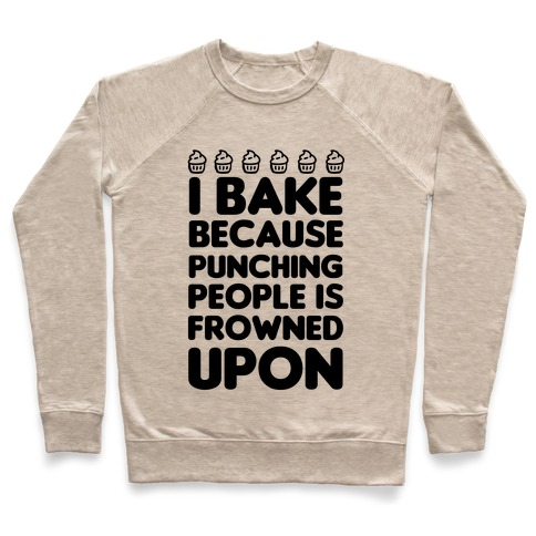 946a80f21 I Bake Because Punching People Is Frowned Upon Crewneck Sweatshirt
