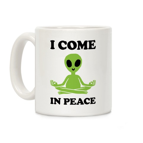 I Come In Peace Coffee Mug