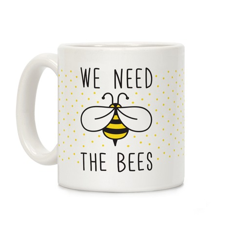 We Need The Bees Coffee Mug