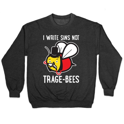 I Write Sins Not Trage-Bees Pullover