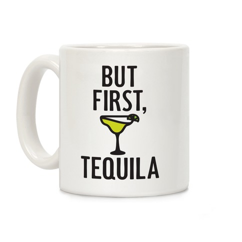 But First, Tequila Coffee Mug