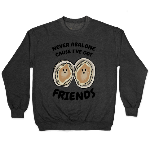 Never Abalone Cause I've Got Friends Pullover