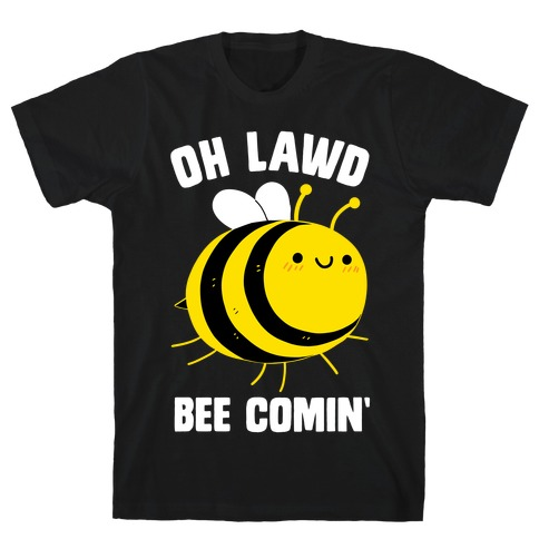 Oh Lawd Bee Comin' T-Shirt