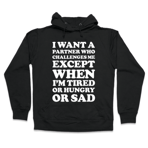 I Want A Partner Who Challenges Me Hooded Sweatshirt