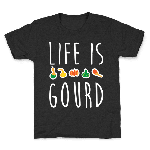 Life Is Gourd  Kids T-Shirt