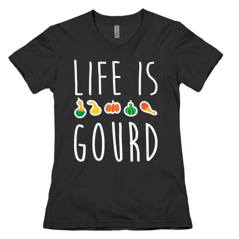 Life Is Gourd Womens T-Shirt