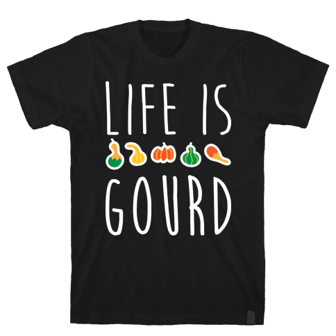 Life Is Gourd  Mens T-Shirt