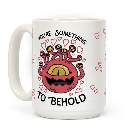 You're Something To Behold Coffee Mug