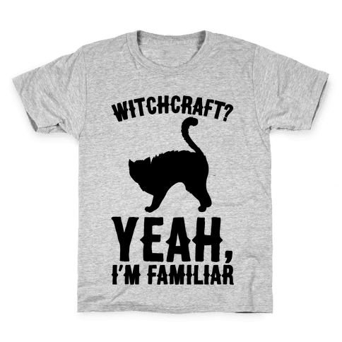 Witchcraft Yeah I'm Familiar  Kids T-Shirt