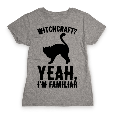 Witchcraft Yeah I'm Familiar  Womens T-Shirt