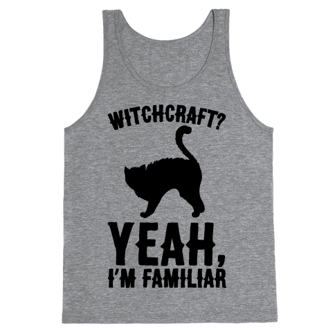 Witchcraft Yeah I'm Familiar  Tank Top