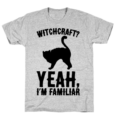 Witchcraft Yeah I'm Familiar T-Shirt