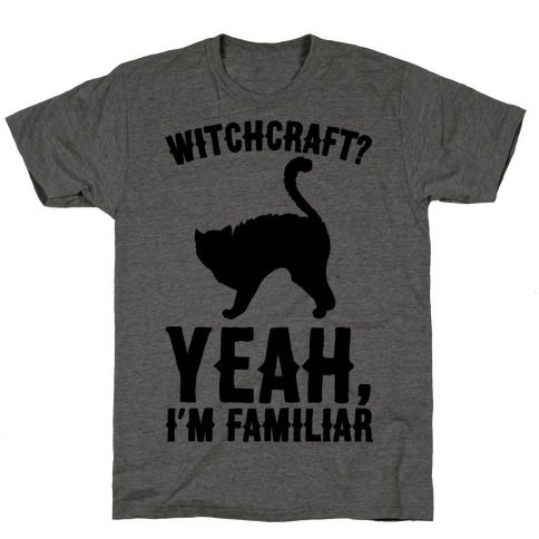 Witchcraft Yeah I'm Familiar  Mens T-Shirt