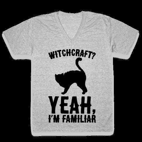 Witchcraft Yeah I'm Familiar  V-Neck Tee Shirt