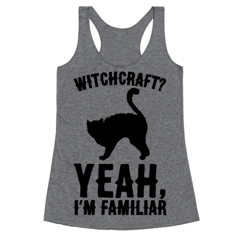 Witchcraft Yeah I'm Familiar  Racerback Tank Top