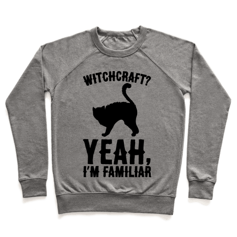 Witchcraft Yeah I'm Familiar  Pullover