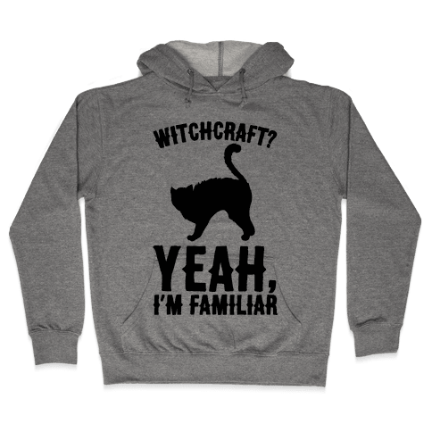 Witchcraft Yeah I'm Familiar  Hooded Sweatshirt