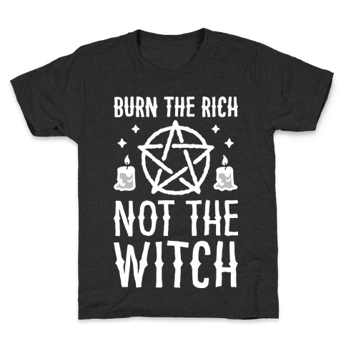 Burn The Rich Not The Witch Kids T-Shirt